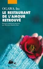 Le Restaurant de l'amour retrouvé ebook by Ito OGAWA, Myriam DARTOIS-AKO