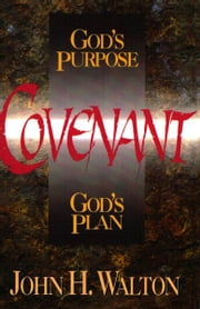 Covenant: God's Purpose, God's Plan - God's Purpose, God's Plan ebook by John H. Walton
