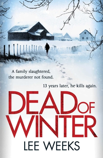 Dead of Winter - Gritty, atmospheric and impossible to put down ebook by Lee Weeks