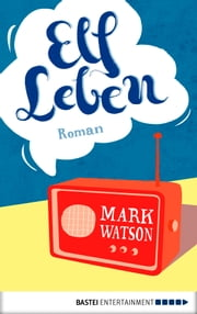 Elf Leben - Roman ebook by Mark Watson
