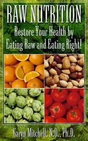 Raw Nutrition ebook by Karyn Mitchell, ND, PhD