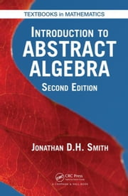 Introduction to Abstract Algebra, Second Edition ebook by Smith, Jonathan D. H.