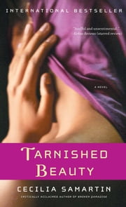 Tarnished Beauty - A Novel ebook by Cecilia Samartin