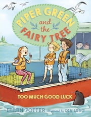 Piper Green and the Fairy Tree: Too Much Good Luck ebook by Ellen Potter,Qin Leng