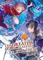 The Greatest Magicmaster's Retirement Plan: Volume 8 ebook by Izushiro
