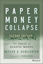 Paper Money Collapse - The Folly of Elastic Money ebook by Detlev S. Schlichter,Thomas Mayer