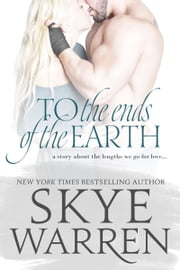 To the Ends of the Earth - A Stripped Standalone ebook by Skye Warren