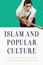 Islam and Popular Culture ebook by Karin van Nieuwkerk, Mark LeVine, Martin Stokes