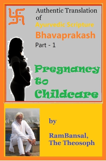 Authentic Translation of Ayurvedic Scripture Bhavaprakash Part 1: Pregnancy to Childcare ebook by Ram Bansal