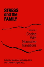 Stress And The Family - Coping With Normative Transitions ebook by Hamilton I McCubbin,Charles R. Figley
