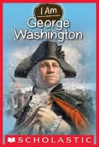 I Am #5: George Washington ebook by Grace Norwich