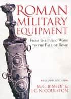 Roman Military Equipment from the Punic Wars to the Fall of Rome, second edition ebook by M. C. Bishop, J. C. Coulston