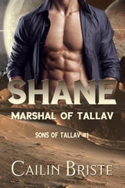 Shane: Marshal of Tallav - Sons of Tallav, #1 ebook by Cailin Briste