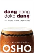 Dang Dang Doko Dang - The Sound of the Empty Drum ebook by Osho, Osho International Foundation