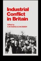 Industrial Conflict in Britain ebook by S.W. Creigh,Eric Wyn Evans