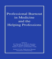 Professional Burnout in Medicine and the Helping Professions ebook by D. T. Wessells Jr.,Austin Kutscher,Irene B. Seeland,Florence E. Selder,Daniel J. Cherico,Elizabeth J. Clark