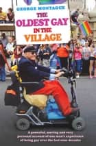 The Oldest Gay in the Village ebook by George Montague