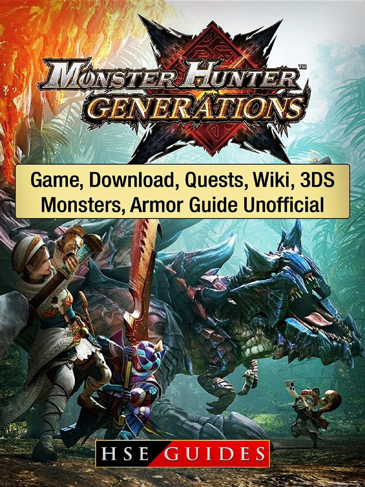 Monster Hunter Generations Game, Download, Quests, Wiki, 3DS, Monsters,  Armor Guide Unofficial ebook by HSE Guides - Rakuten Kobo