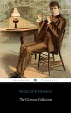 Sherlock Holmes: The Ultimate Collection (ShandonPress) ebook by Shandonpress, Arthur Conan Doyle, Sherlock Holmes