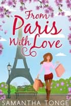 From Paris, With Love ebook by Samantha Tonge