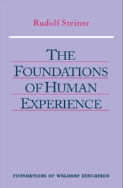 Foundations of Human Experience ebook by Rudolf Steiner, Henry Barnes