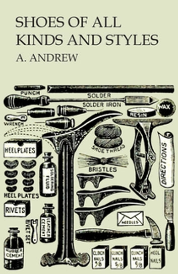 Shoes of All Kinds and Styles - Men's and Boys' Shoes ebook by A. Andrew