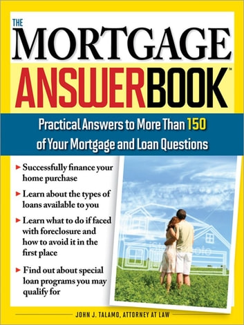 Mortgage Answer Book: Practical Answers to More Than 150 of Your Mortgage and Loan Questions ebook by John J Talamo