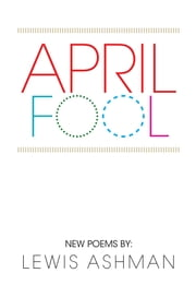 April Fool - New Poems ebook by Lewis Ashman