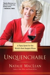 Unquenchable! - A Tipsy Quest for the World's Best Bargain Wines ebook by Natalie MacLean