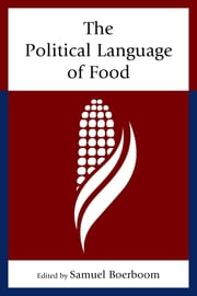 The Political Language of Food ebook by Joe Abisaid,Jennifer Adams,Melissa Boehm,Samuel Boerboom,Samuel Boerboom,Kathy Brady,Cristin A. Compton,Leda Cooks,Ellen Gorsevski,Casey Ryan Kelly,Justin Killian,Megan A. Koch,Amy Pason,Jessica Prody