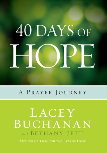 40 Days of Hope - A Prayer Journey ebook by Lacey Buchanan,Bethany Jett