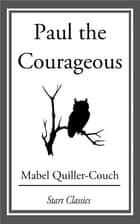 Paul the Courageous ebook by Mabel Quiller-Couch