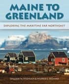 Maine to Greenland ebook by Wilfred E. Richard,Wilfred E. Richard,William Fitzhugh