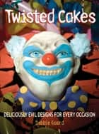 Twisted Cakes ebook by Debbie Goard