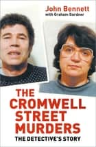 The Cromwell Street Murders - The Detective's Story ebook by John Bennett
