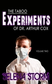 The Taboo Experiments of Dr. Arthur Cox: Volume Two ebook by Selena Storm