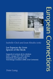 Les Espaces du Livre. Spaces of the Book - Supports et acteurs de la création . texte / image (XXe-XXIe siècles). Materials and Agents of the . Text/Image Creation (20th-21st Centuries) ebook by Isabelle Chol,Jean Khalfa