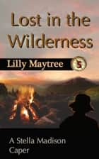 Lost in the Wilderness: A Stella Madison Caper ebook by Lilly Maytree