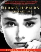 Audrey Hepburn - A Charmed Life ebook by
