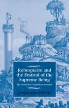 Robespierre and the Festival of the Supreme Being ebook by Jonathan Smyth