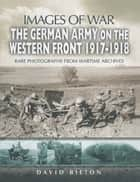 The German Army on the Western Front 1917-1918 ebook by David  Bilton