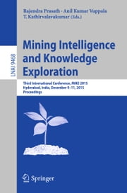 Mining Intelligence and Knowledge Exploration - Third International Conference, MIKE 2015, Hyderabad, India, December 9-11, 2015, Proceedings ebook by Rajendra Prasath,Anil Kumar Vuppala,T. Kathirvalavakumar