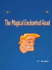 The Magical Enchanted Head ebook by Fern Kuhn