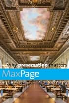 Why Preservation Matters ebook by Max Page