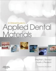 A Clinical Guide to Applied Dental Materials E-Book ebook by Stephen J. Bonsor, BDS(Hons) MSc FHEA,Gavin Pearson, PhD BDS LDS