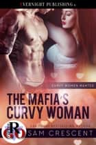 The Mafia's Curvy Woman ebook by Sam Crescent