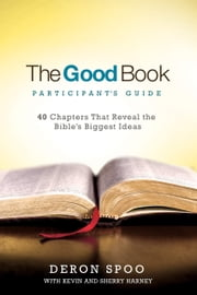 The Good Book Participant's Guide - 40 Chapters That Reveal the Bible's Biggest Ideas 電子書 by Deron Spoo, Kevin Harney, Sherry Harney