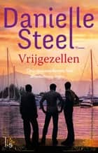 Vrijgezellen ebook by Danielle Steel,Marcella Houweling