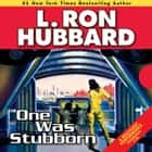 One Was Stubborn audiobook by L. Ron Hubbard