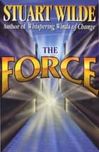 The Force ebook by Stuart Wilde